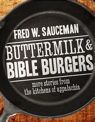 Buttermilk and Bible Burgers By Sauceman, Fred W.