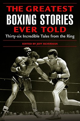 The Greatest Boxing Stories Ever Told By Silverman, Jeff (EDT)